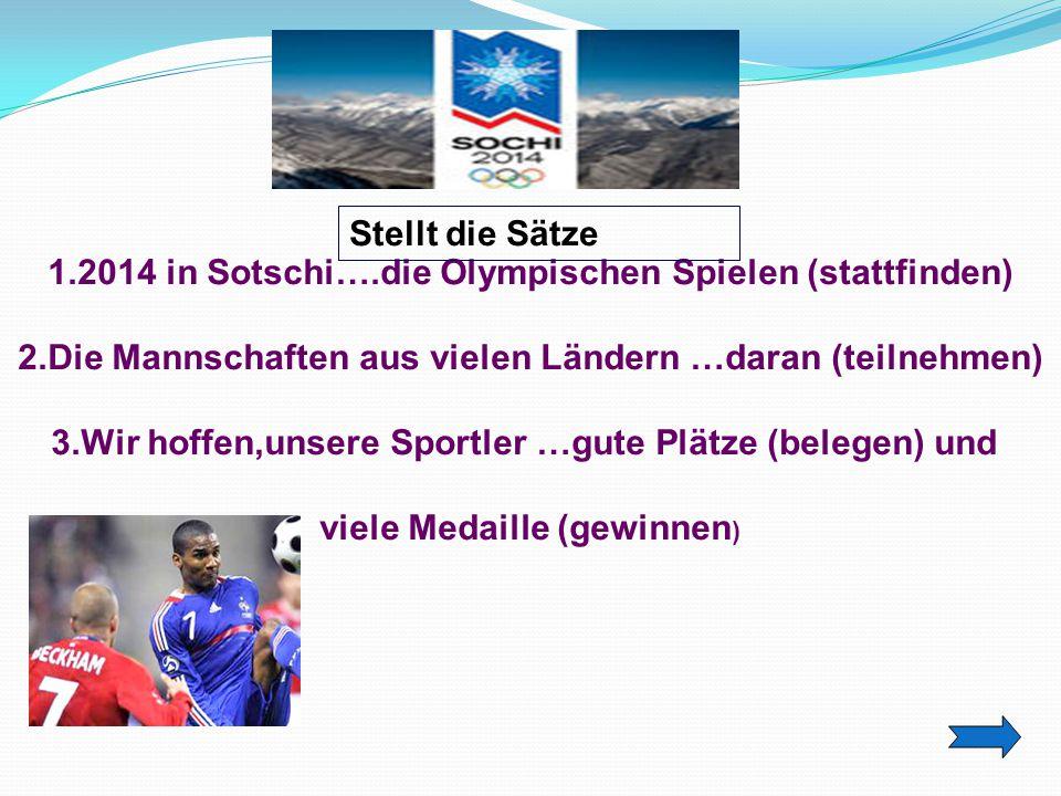Ответ. Stellt die Sätze. 1.2014 in Sotschi….die Olympischen Spielen (stattfinden) 2.Die Mannschaften aus vielen Ländern …daran (teilnehmen)