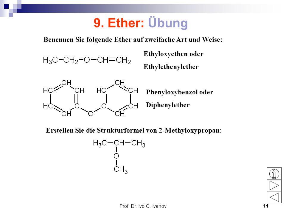 9. Ether: Übung Benennen Sie folgende Ether auf zweifache Art und Weise: Ethyloxyethen oder. Ethylethenylether.