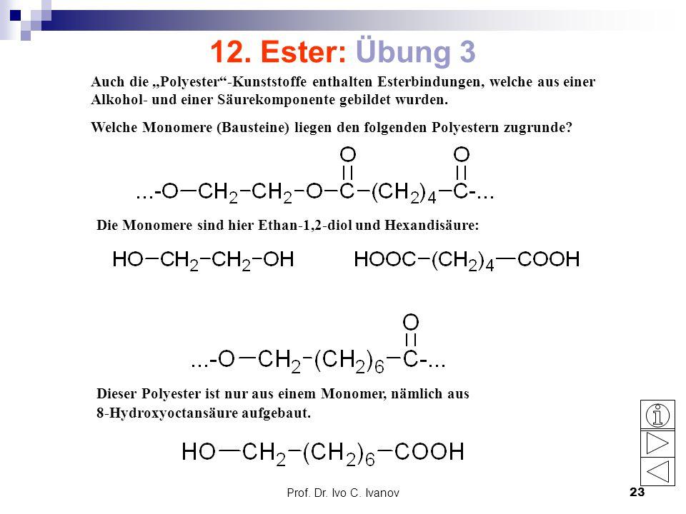 """12. Ester: Übung 3 Auch die """"Polyester -Kunststoffe enthalten Esterbindungen, welche aus einer Alkohol- und einer Säurekomponente gebildet wurden."""