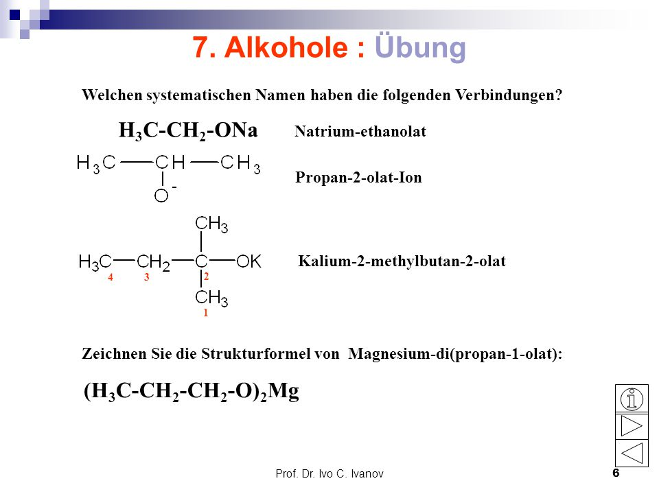 7. Alkohole : Übung H3C-CH2-ONa (H3C-CH2-CH2-O)2Mg