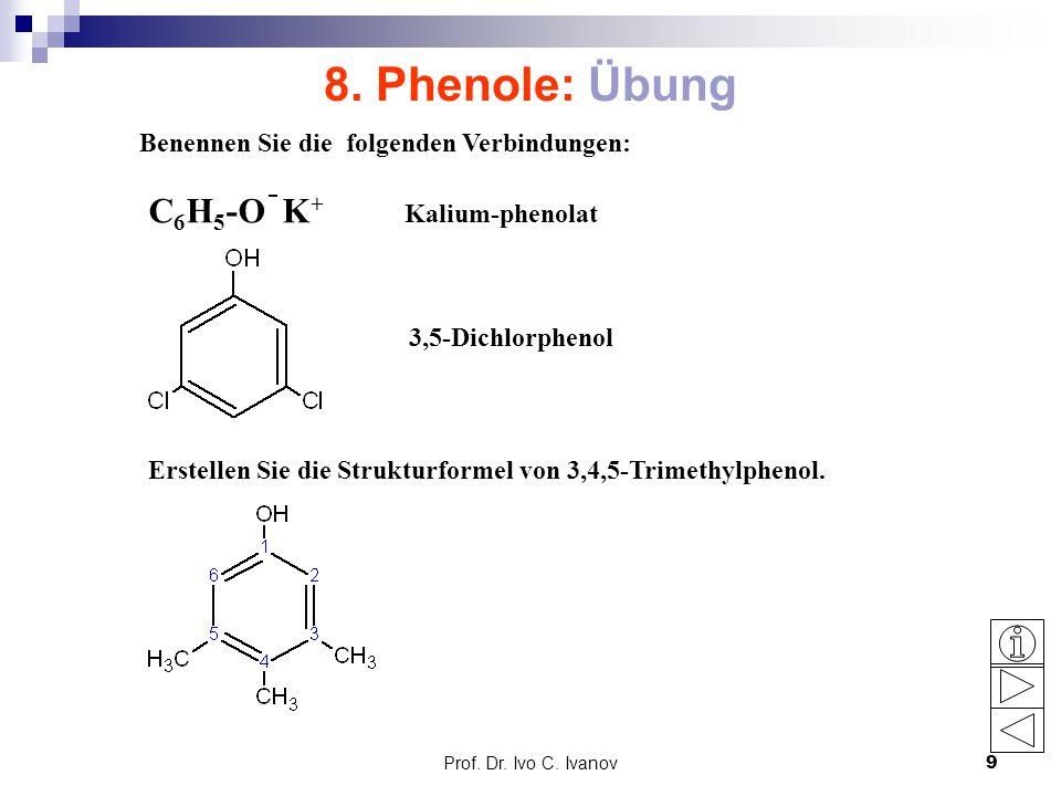 8. Phenole: Übung C6H5-O K+ Benennen Sie die folgenden Verbindungen: