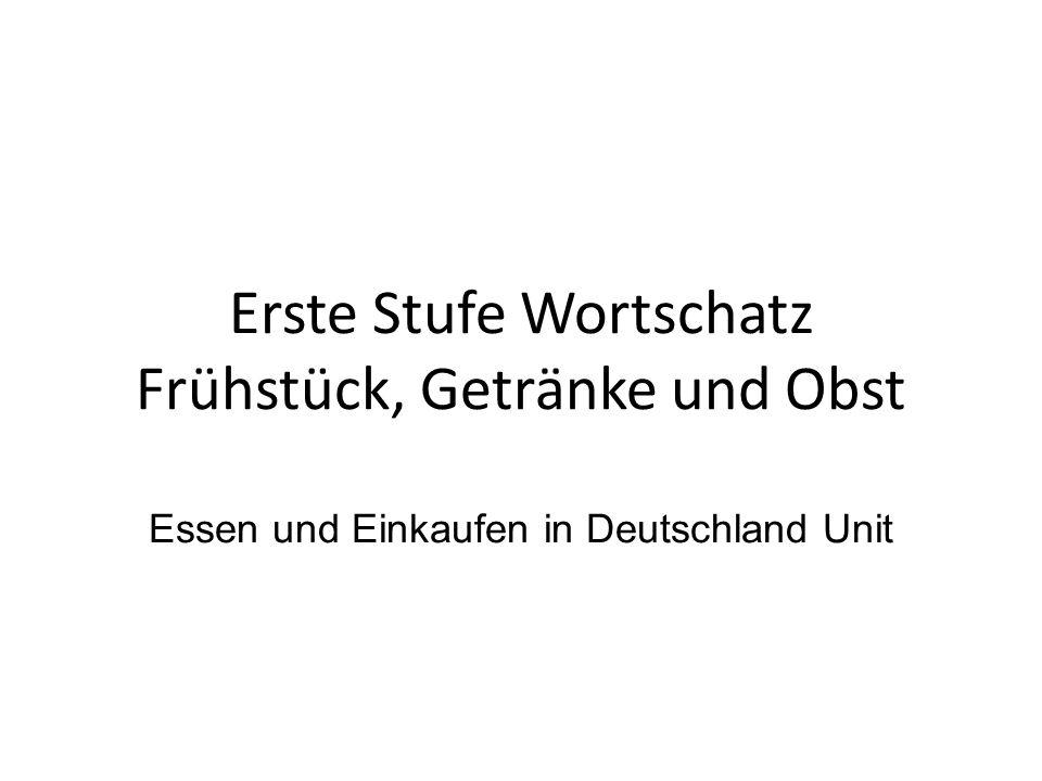 Erste Stufe Wortschatz Frühstück, Getränke und Obst Essen und Einkaufen in Deutschland Unit