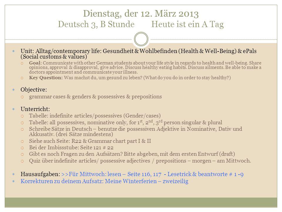 Dienstag, der 12. März 2013 Deutsch 3, B Stunde Heute ist ein A Tag