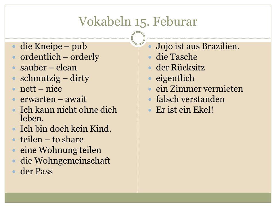 Vokabeln 15. Feburar die Kneipe – pub ordentlich – orderly