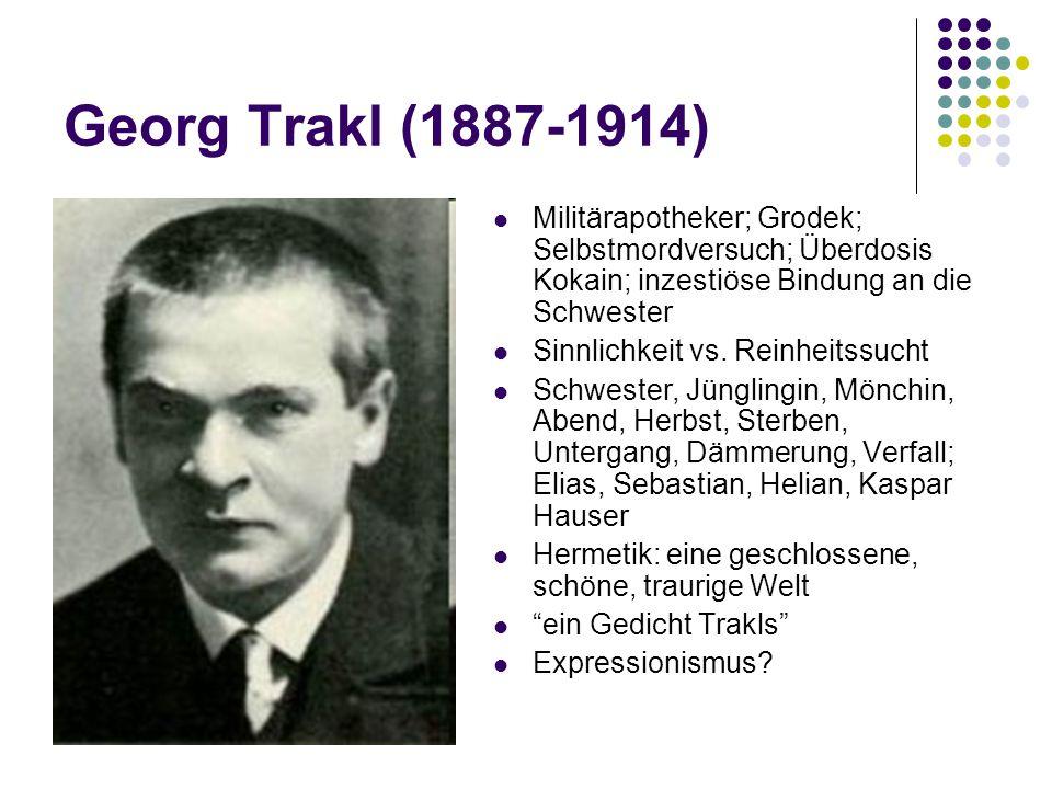 Georg Trakl (1887-1914) Militärapotheker; Grodek; Selbstmordversuch; Überdosis Kokain; inzestiöse Bindung an die Schwester.