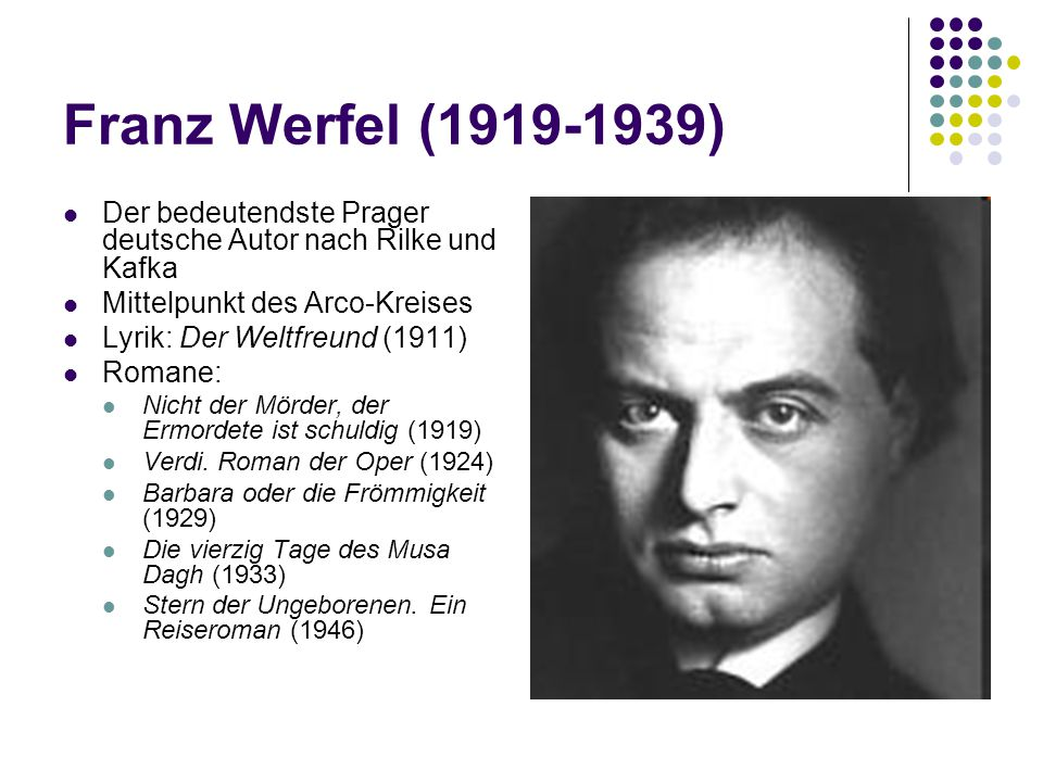 Franz Werfel (1919-1939) Der bedeutendste Prager deutsche Autor nach Rilke und Kafka. Mittelpunkt des Arco-Kreises.