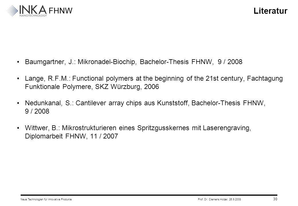 Literatur Baumgartner, J.: Mikronadel-Biochip, Bachelor-Thesis FHNW, 9 / 2008.