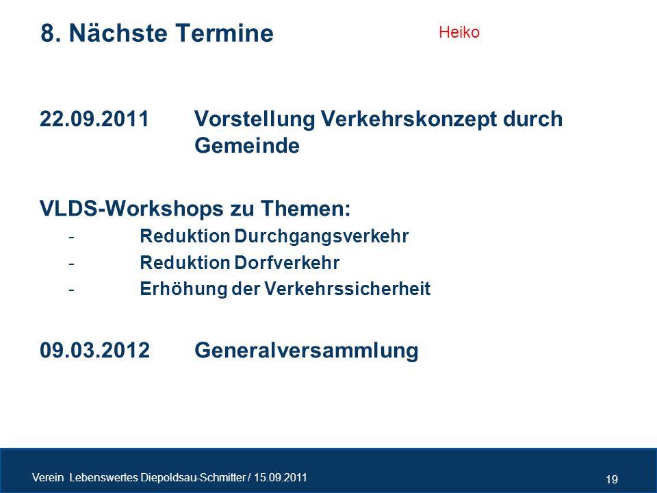 8. Nächste Termine Heiko. 22.09.2011 Vorstellung Verkehrskonzept durch Gemeinde. VLDS-Workshops zu Themen: