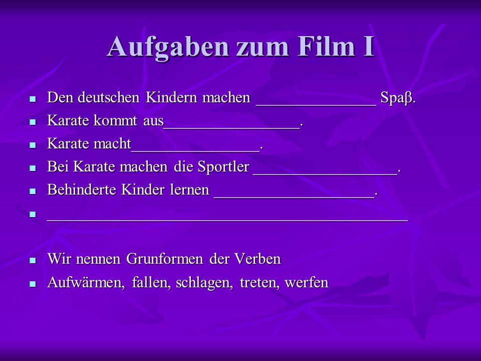 Aufgaben zum Film I Den deutschen Kindern machen _______________ Spaβ.