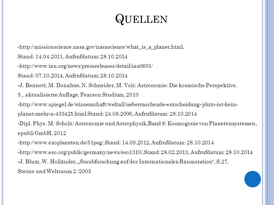 Quellen -http://missionscience.nasa.gov/nasascience/what_is_a_planet.html, Stand: 14.04.2011, Aufrufdatum: 28.10.2014.