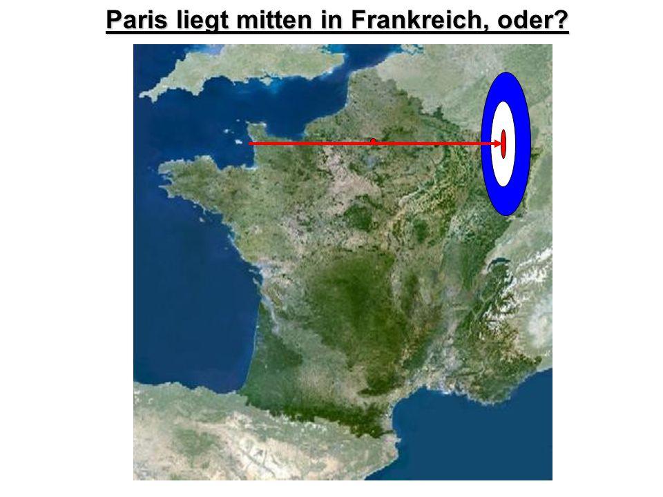 Paris liegt mitten in Frankreich, oder