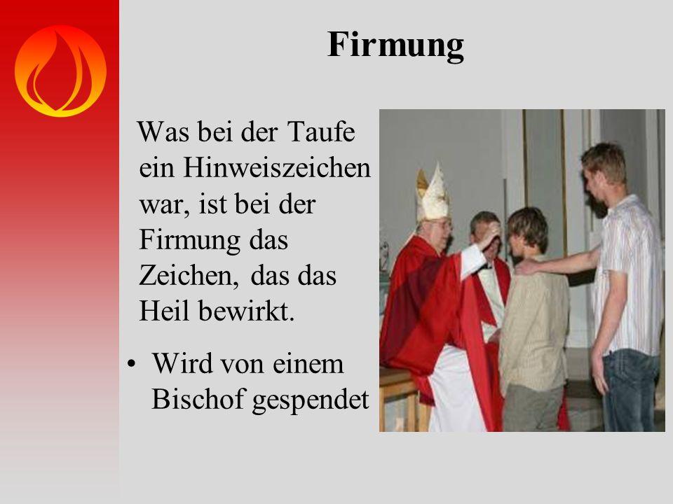 Firmung Was bei der Taufe ein Hinweiszeichen war, ist bei der Firmung das Zeichen, das das Heil bewirkt.