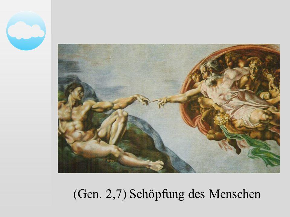 (Gen. 2,7) Schöpfung des Menschen