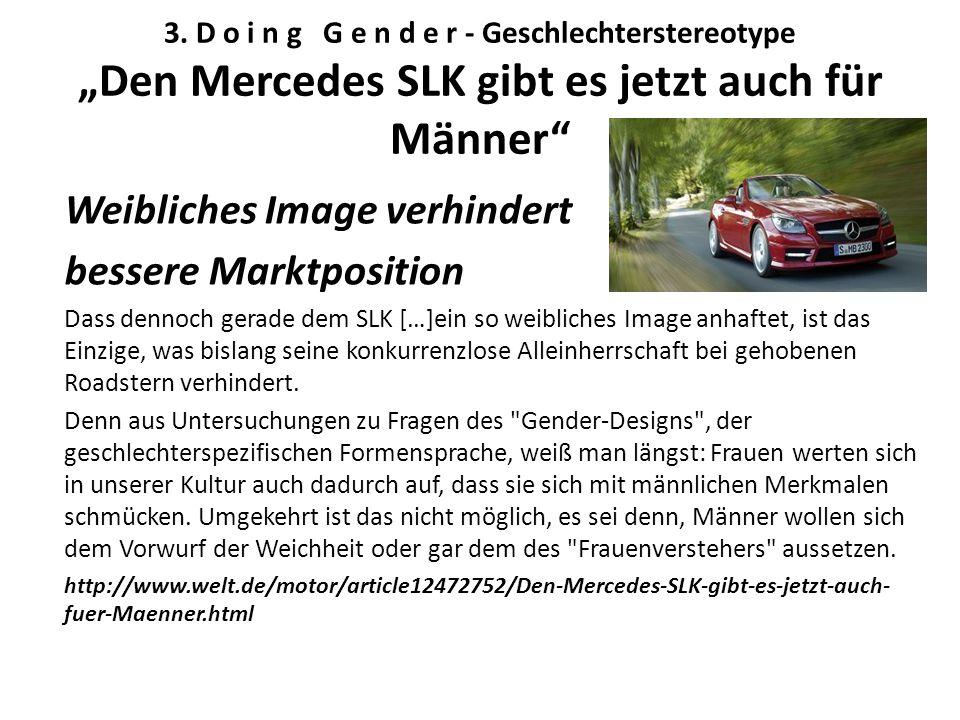 """3. D o i n g G e n d e r - Geschlechterstereotype """"Den Mercedes SLK gibt es jetzt auch für Männer"""