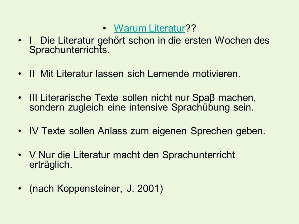 Warum Literatur I Die Literatur gehört schon in die ersten Wochen des Sprachunterrichts. II Mit Literatur lassen sich Lernende motivieren.