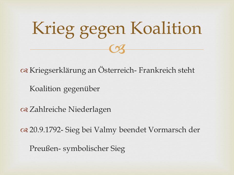 Krieg gegen Koalition Kriegserklärung an Österreich- Frankreich steht Koalition gegenüber. Zahlreiche Niederlagen.