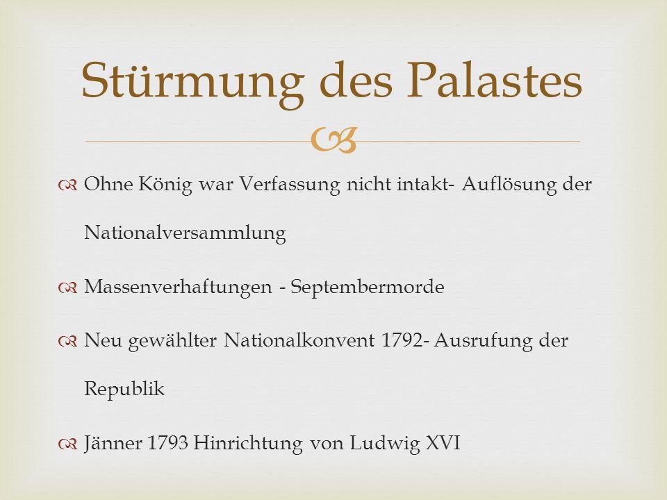 Stürmung des Palastes Ohne König war Verfassung nicht intakt- Auflösung der Nationalversammlung. Massenverhaftungen - Septembermorde.