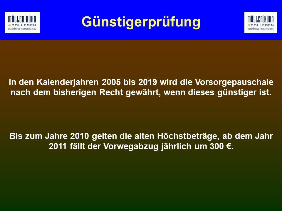 Günstigerprüfung In den Kalenderjahren 2005 bis 2019 wird die Vorsorgepauschale nach dem bisherigen Recht gewährt, wenn dieses günstiger ist.