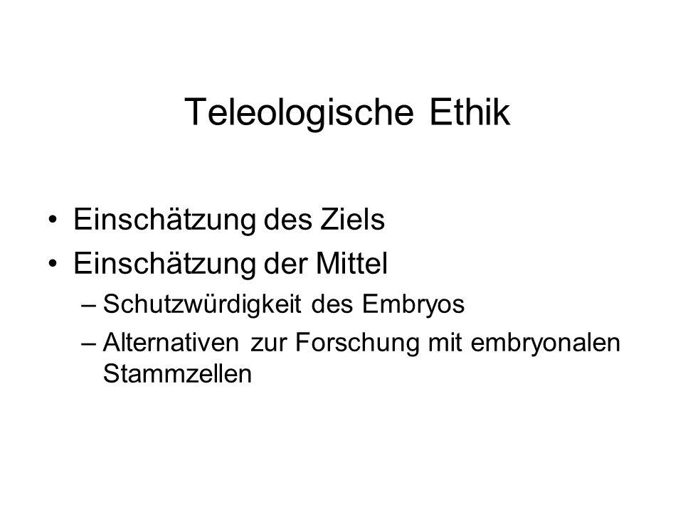 Teleologische Ethik Einschätzung des Ziels Einschätzung der Mittel
