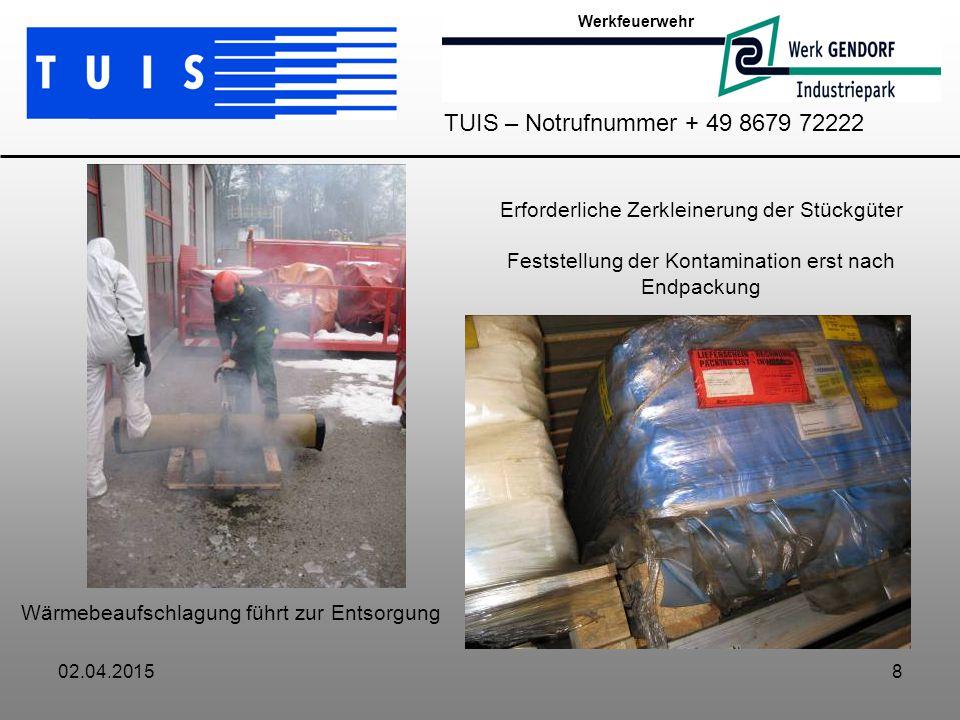 Werkfeuerwehr TUIS – Notrufnummer + 49 8679 72222. Erforderliche Zerkleinerung der Stückgüter Feststellung der Kontamination erst nach Endpackung.