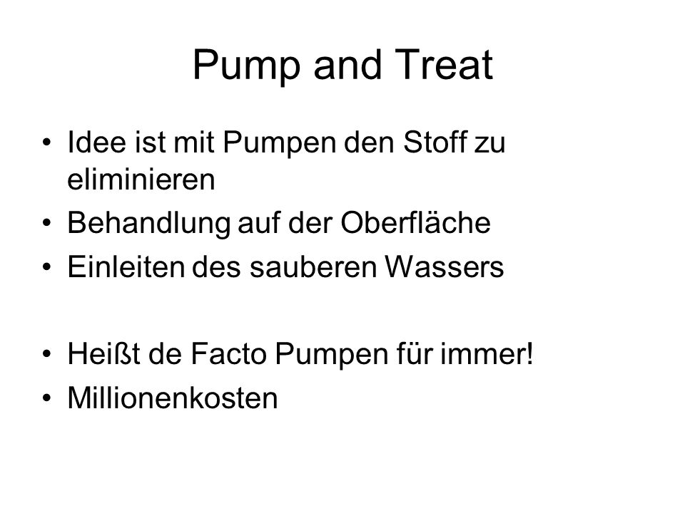 Pump and Treat Idee ist mit Pumpen den Stoff zu eliminieren