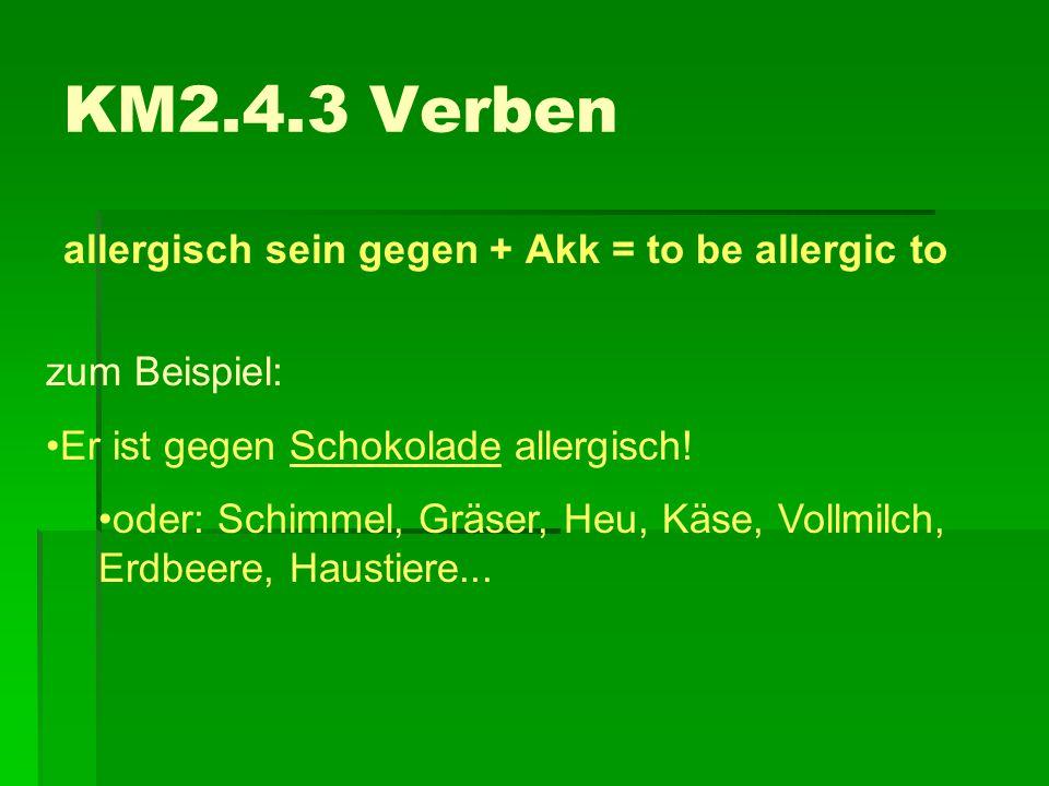KM2.4.3 Verben allergisch sein gegen + Akk = to be allergic to