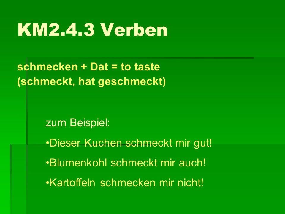 KM2.4.3 Verben schmecken + Dat = to taste (schmeckt, hat geschmeckt)