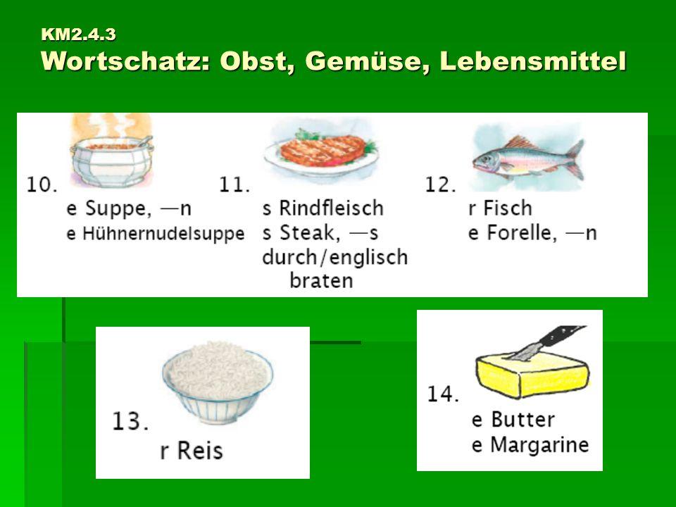 KM2.4.3 Wortschatz: Obst, Gemüse, Lebensmittel