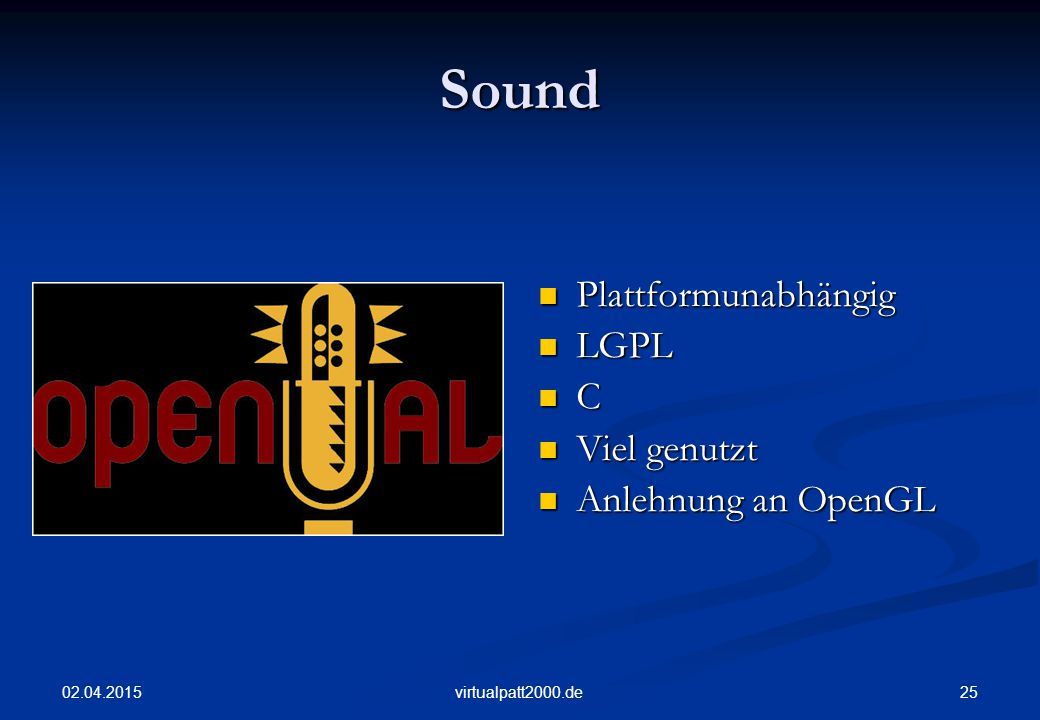 Sound Plattformunabhängig LGPL C Viel genutzt Anlehnung an OpenGL