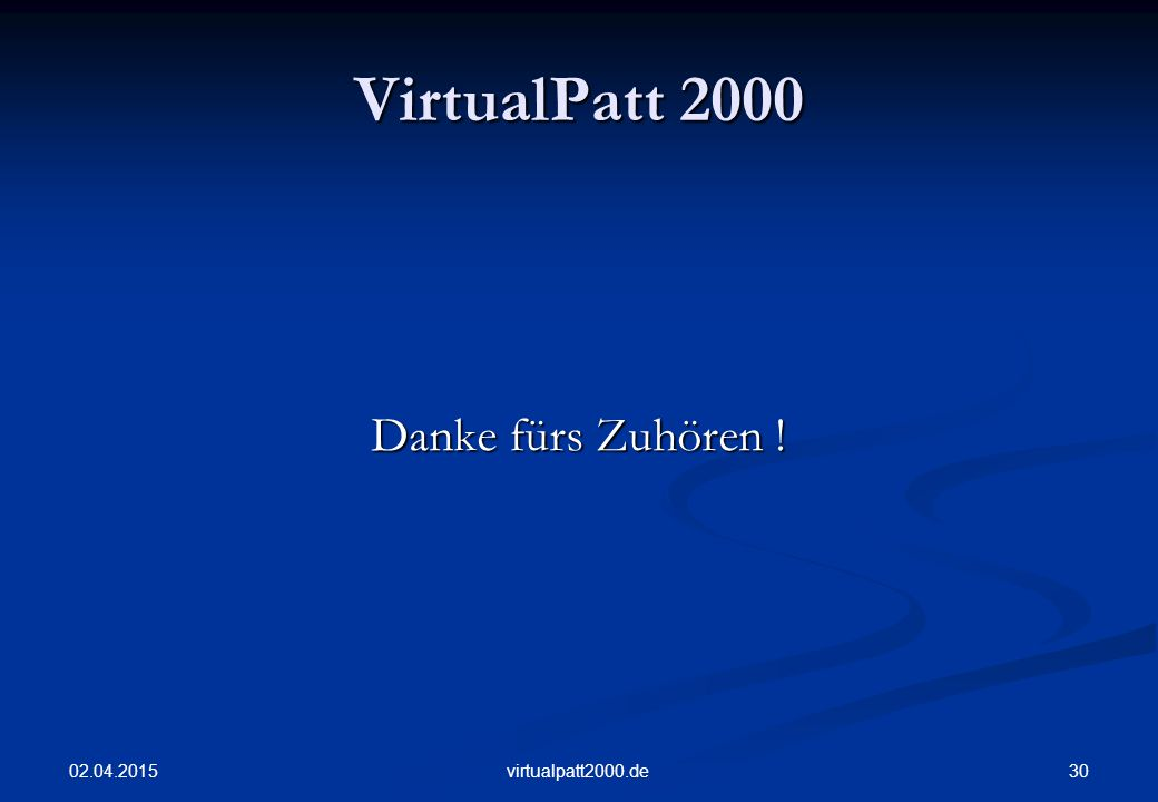 VirtualPatt 2000 Danke fürs Zuhören ! 09.04.2017 virtualpatt2000.de