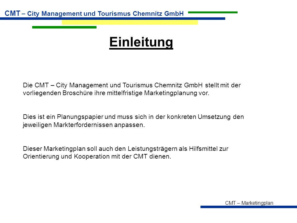Einleitung Die CMT – City Management und Tourismus Chemnitz GmbH stellt mit der vorliegenden Broschüre ihre mittelfristige Marketingplanung vor.