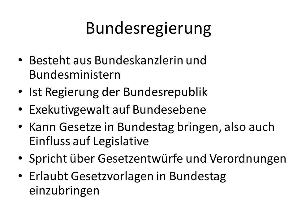 Bundesregierung Besteht aus Bundeskanzlerin und Bundesministern