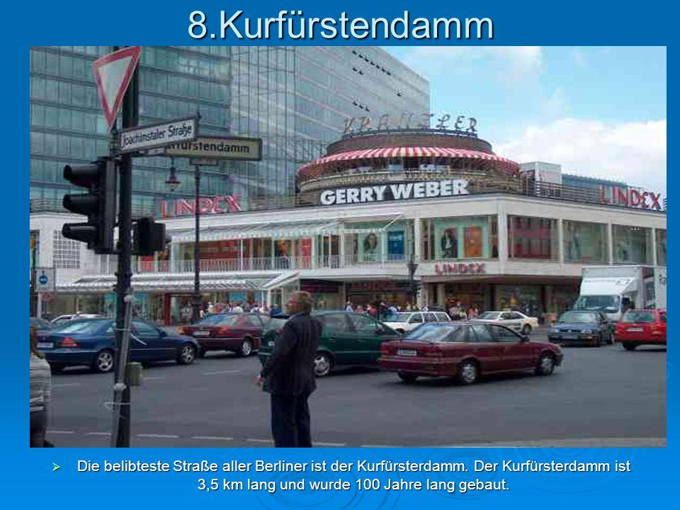 8.Kurfürstendamm Die belibteste Straße aller Berliner ist der Kurfürsterdamm.