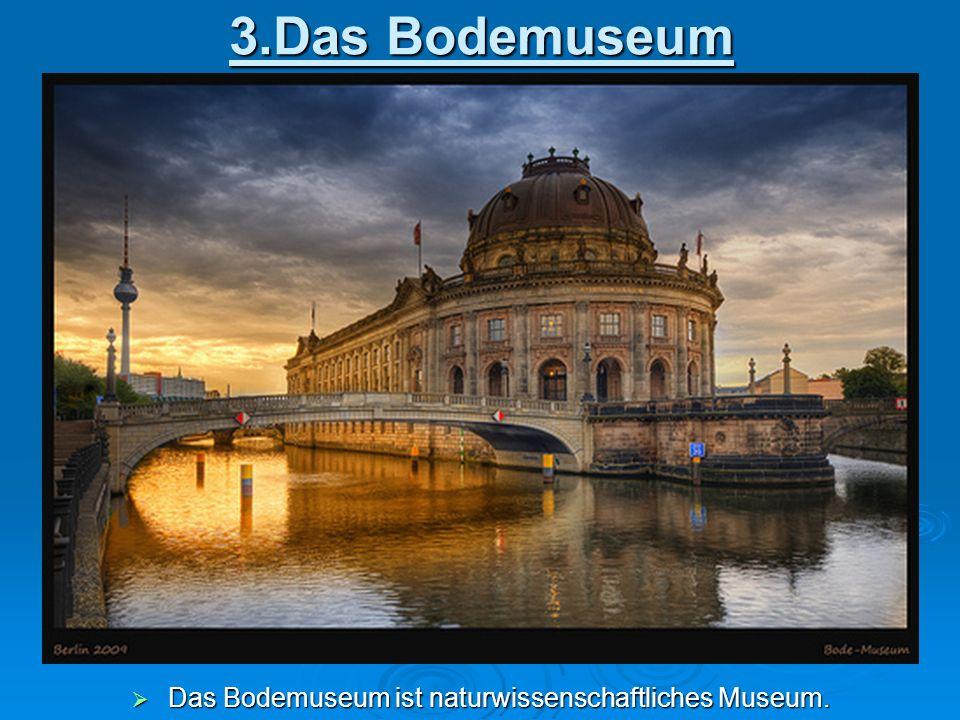 Das Bodemuseum ist naturwissenschaftliches Museum.