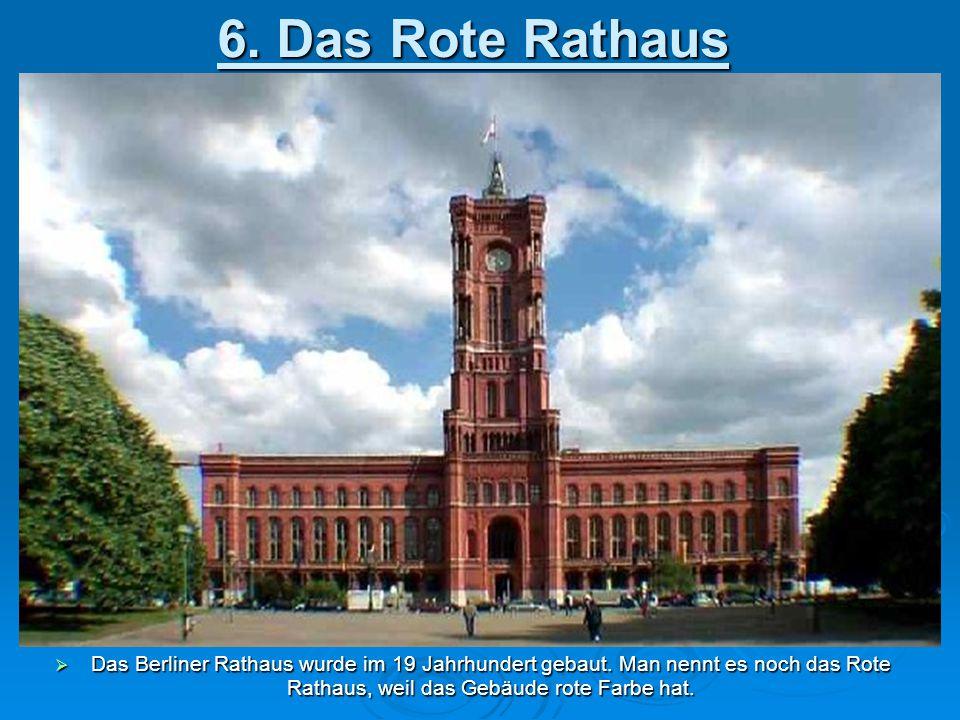 6. Das Rote Rathaus Das Berliner Rathaus wurde im 19 Jahrhundert gebaut.
