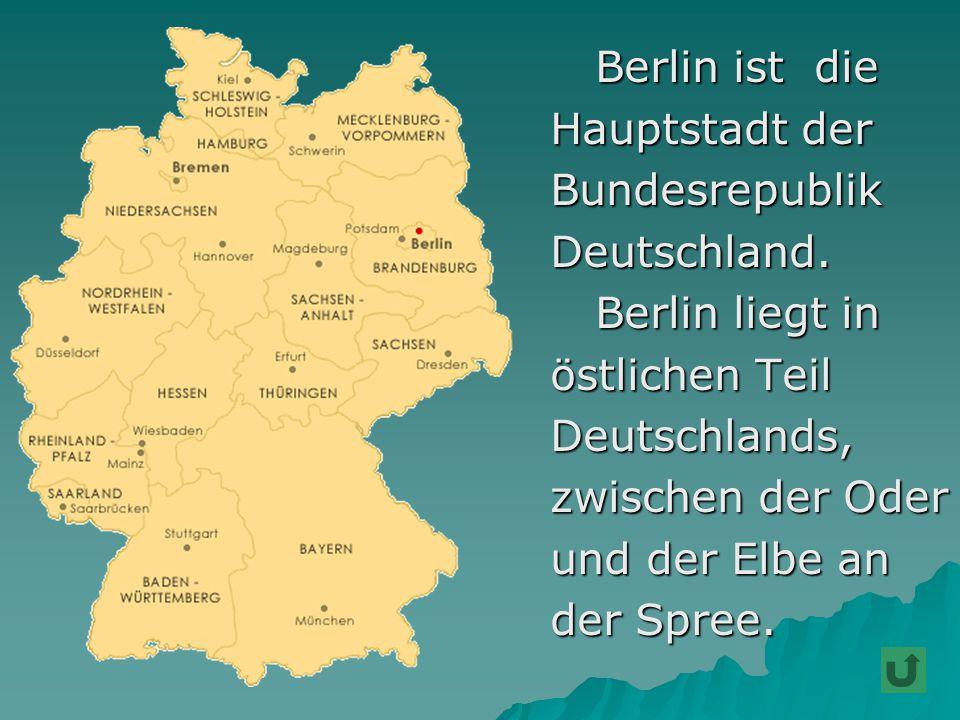Berlin ist die Hauptstadt der. Bundesrepublik. Deutschland. Berlin liegt in. östlichen Teil. Deutschlands,