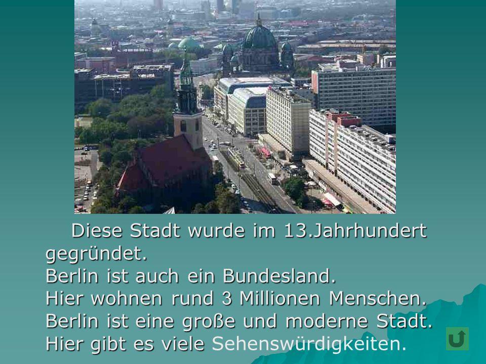 Berlin ist auch ein Bundesland. Hier wohnen rund 3 Millionen Menschen.