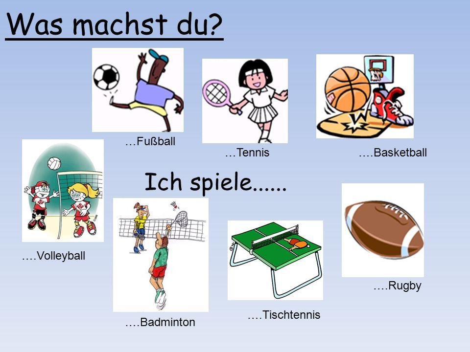 Was machst du Ich spiele...... …Fußball …Tennis ….Basketball