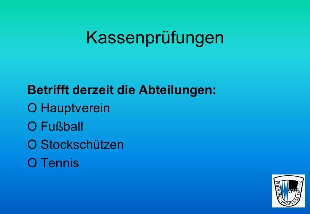 Kassenprüfungen Betrifft derzeit die Abteilungen: O Hauptverein