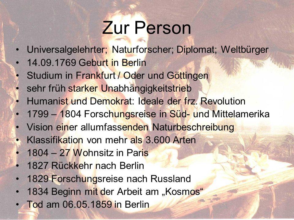 Zur Person Universalgelehrter; Naturforscher; Diplomat; Weltbürger