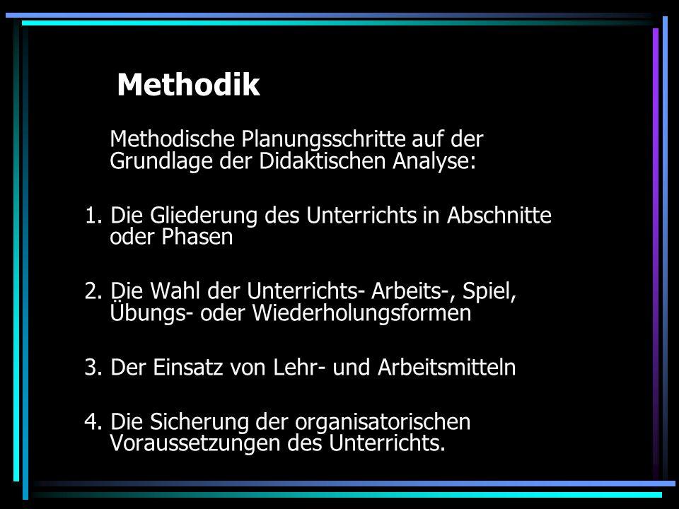 Methodik Methodische Planungsschritte auf der Grundlage der Didaktischen Analyse: 1. Die Gliederung des Unterrichts in Abschnitte oder Phasen.
