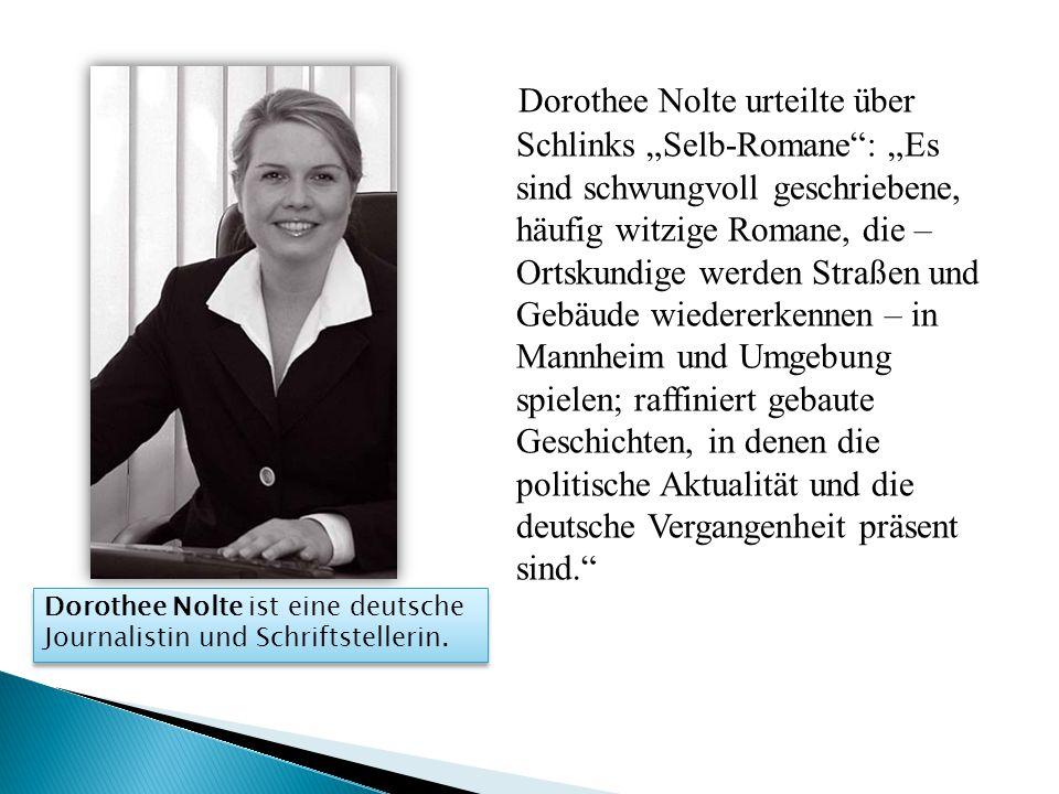 """Dorothee Nolte urteilte über Schlinks """"Selb-Romane : """"Es sind schwungvoll geschriebene, häufig witzige Romane, die – Ortskundige werden Straßen und Gebäude wiedererkennen – in Mannheim und Umgebung spielen; raffiniert gebaute Geschichten, in denen die politische Aktualität und die deutsche Vergangenheit präsent sind."""