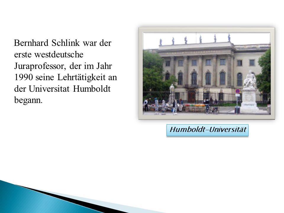Bernhard Schlink war der erste westdeutsche Juraprofessor, der im Jahr 1990 seine Lehrtätigkeit an der Universitat Humboldt begann.