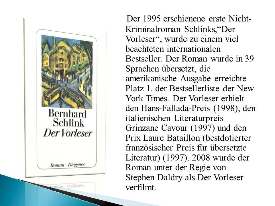 Der 1995 erschienene erste Nicht- Kriminalroman Schlinks, Der Vorleser , wurde zu einem viel beachteten internationalen Bestseller.