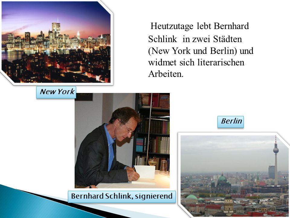 Heutzutage lebt Bernhard Schlink in zwei Städten (New York und Berlin) und widmet sich literarischen Arbeiten.
