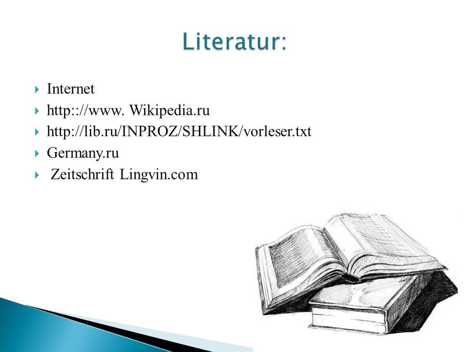Literatur: Internet http:://www. Wikipedia.ru