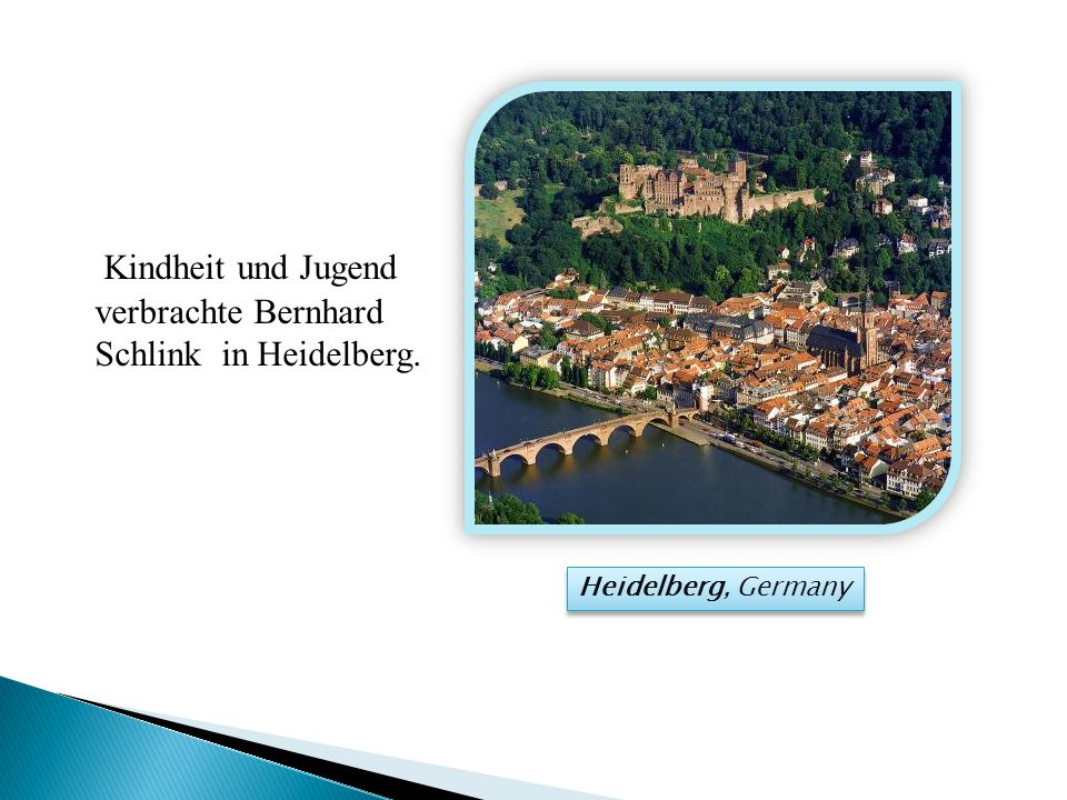 Kindheit und Jugend verbrachte Bernhard Schlink in Heidelberg.