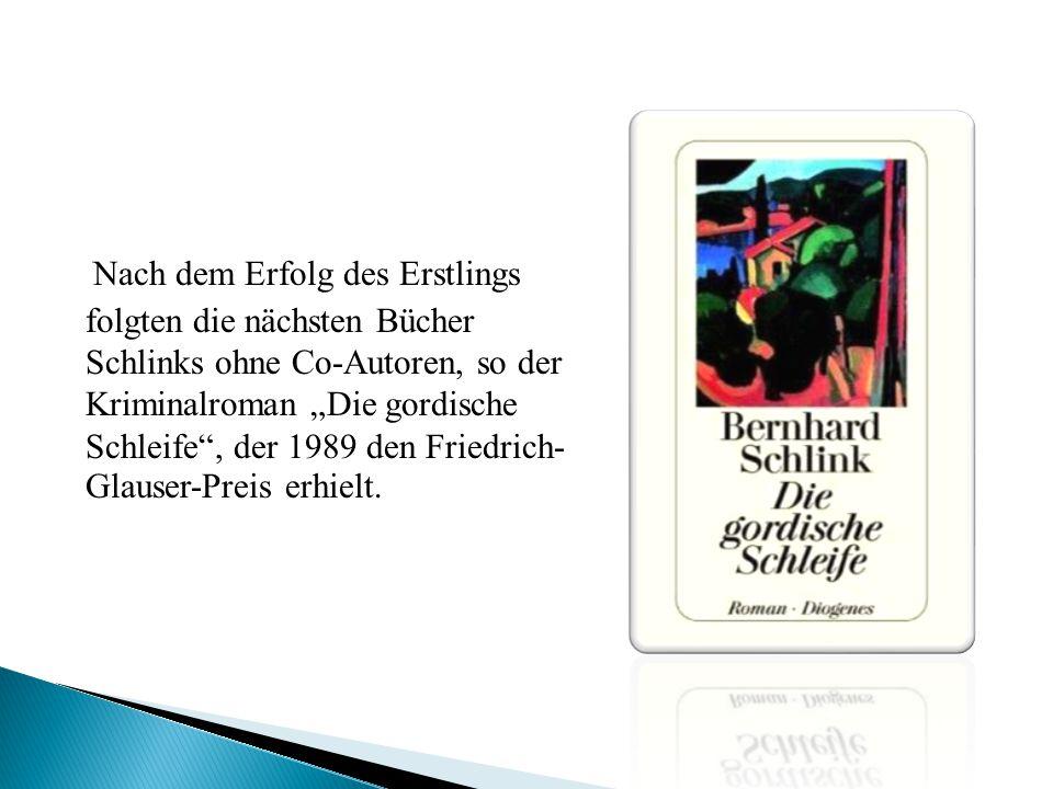 """Nach dem Erfolg des Erstlings folgten die nächsten Bücher Schlinks ohne Co-Autoren, so der Kriminalroman """"Die gordische Schleife , der 1989 den Friedrich- Glauser-Preis erhielt."""
