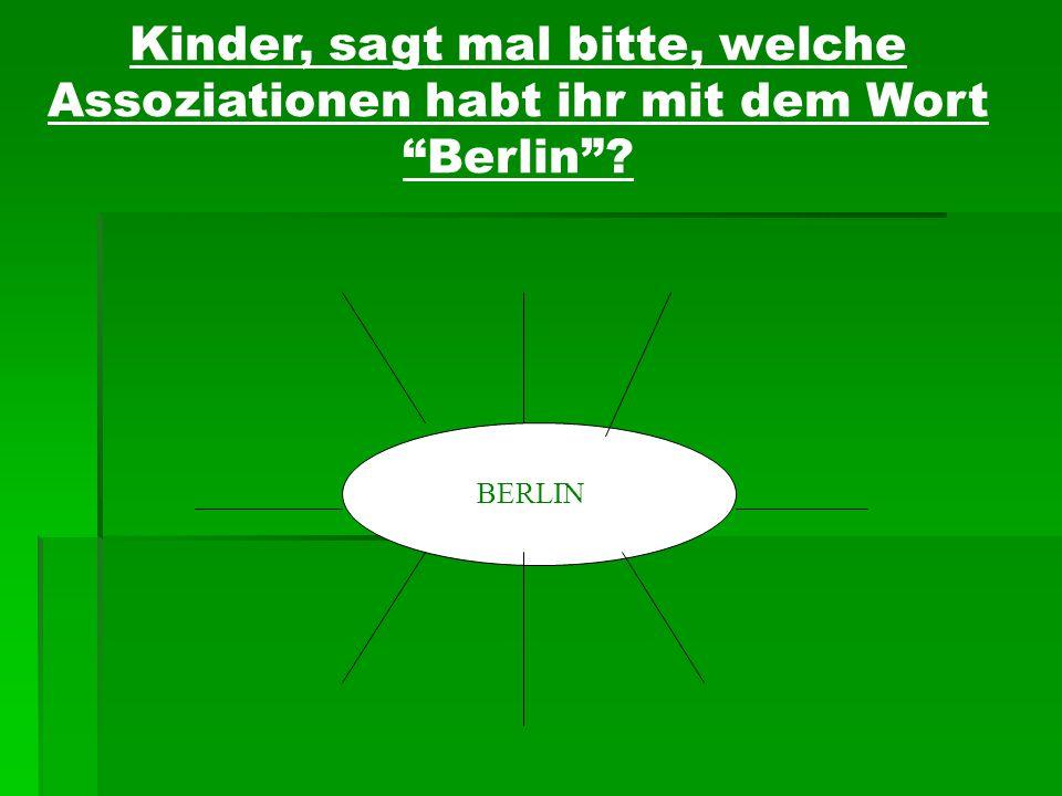 Kinder, sagt mal bitte, welche Assoziationen habt ihr mit dem Wort Berlin