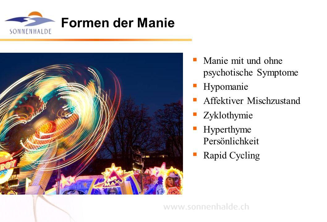 Formen der Manie Manie mit und ohne psychotische Symptome Hypomanie